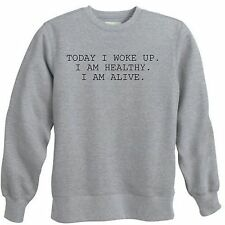 TODAY WOKE UP ALIVE HEALTHY LIFE LIVE IT SEIZE THE DAY NEW CREWNECK SWEATSHIRT