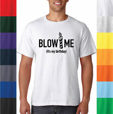 Blow Me It's My Birthday - Funny Humor Adult Gag Gift T-Shirt Cool Candle Tee