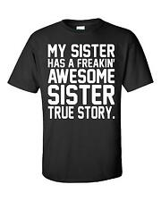 My Sister Has A Freakin Awesome Sister True Story - Unisex Tshirt