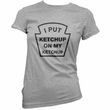 I Put Ketchup On My Ketchup - Womens / Ladies T-Shirt - Funny - 11 Colours