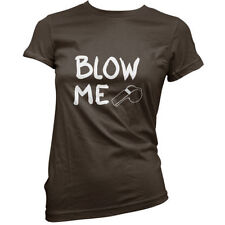 Blow Me- Womens / Ladies T-Shirt - 11 Colours - Funny - Punn - Comedy
