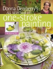 Donna Dewberry's All New Book of One-Stroke Painting by Donna Dewberry (2005,...