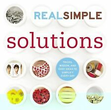 Real Simple Solutions : Tricks, Wisdom, and Easy Ideas to Simplify Every Day