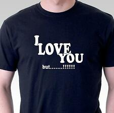 funny t-shirt I love you but Mens Womens tee