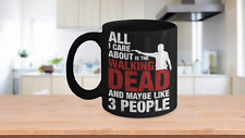 The Walking Dead Coffee Mug- All I Care About Is The Walking Dead- Walking Dead