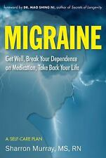 Migraine : Identify Your Triggers, Break Your Dependence on Medication, Take Bac