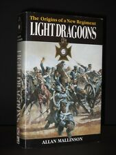 Light Dragoons: The Origins of a New Regiment ALLAN MALLINSON 1993 1st Edition