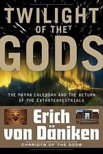 Twilight of the Gods : The Mayan Calendar and the Return of the Extraterrestria…
