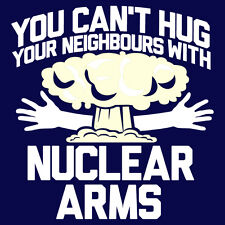 You Can't Hug Your Neighbours With Nuclear Arms - SURVIVAL T-Shirt - Trump Funny