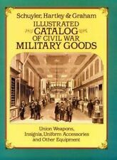 Illustrated Catalog of Civil War Military Goods: Union Weapons, Insignia, Unifor