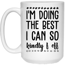 I'm Doing The Best I Can So Kind-ly F Off Coffee Mug 11oz 15oz Mothers Day Gift