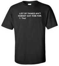 List Of Things Ain't Nobody Got Time For 1 T-Shirt Funny Mens Tee More Colors