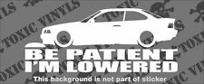 SPEEDBUMP BE PATIENT I'M LOWERED BMW 3 e36 sticker decal stance euro lowered