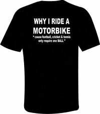 Why I Ride A Motorbike T-Shirt, Funny Text Motorcycle T- Shirt, All Sizes