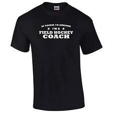 Of Course I'm Awesome I'm A Field Hockey Coach Mens Big And & Tall Funny T-Shirt