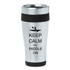 Stainless Steel Insulated 16oz Travel Mug Coffee Cup Keep Calm Paddle On Kayak