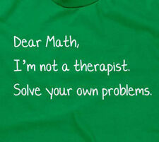 DEAR MATH I'M NOT A THERAPIST SOLVE YOUR OWN PROBLEMS T-SHIRT funny womens girls