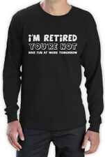 I'm Retired You're Not - Funny Retirement Gift Idea Long Sleeve T-Shirt