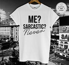 ME? SARCASTIC? NEVER T SHIRT BAGGY OVERSIZE FLAWLESS TATTOO TANK SHOP TOP NEW