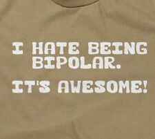 I HATE BEING BIPOLAR IT'S AWESOME T-SHIRT funny saying sarcastic novelty humor