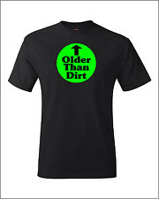 Older than Dirt Funny Over the Hill Growing Up Old Gift Humor Gag Gift T Shirt