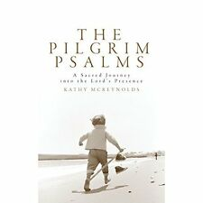 The Pilgrim Psalms: A Sacred Journey to Revitalize Your Life McReynolds, Kathy