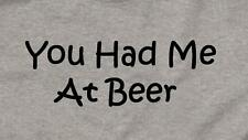 YOU HAD ME AT BEER FUNNY DRINKING TEE NEW MENS SH. SLEEVE T-SHIRT ANY SIZE!