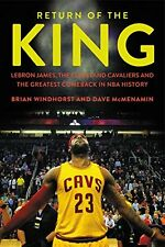 Return of the King: LeBron James, the Cleveland Cavaliers and the Greatest Comeb