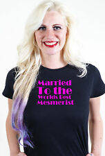 MARRIED TO THE WORLDS BEST MESMERIST T SHIRT UNUSUAL VALENTINES GIFT