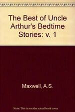 The Best of Uncle Arthurs Bedtime Stories: v. 1, Maxwell, A.S., Used; Good Book