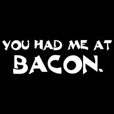 Bacon is where You had me T-Shirt (S-4XL) (funny, humor, yum)