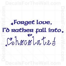 Forget Love I'd Rather Fall into Chocolate Kitchen Wall Decal Vinyl Decor KI33