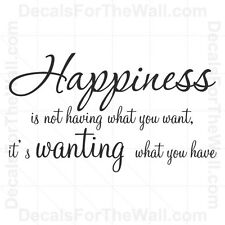 Happiness is Not Having What You Want it's Have Wall Decal Vinyl Art Sticker I52