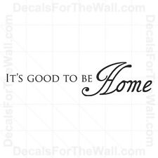 It's Good to Be Home Entryway Entry Wall Decal Vinyl Sticker Quote Saying H10