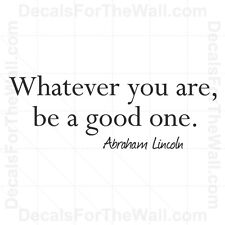 Abraham Lincoln Whatever You Are Be A Good One Wall Decal Vinyl Art Sticker IN31