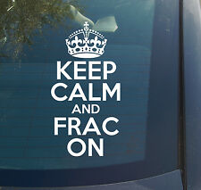 Keep Calm and Frac On Vinyl Decal Sticker shale oil gas fracturing carry on