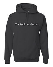 The Book Was Better Hoodie Funny Reader Movie Premier Sequel Sweatshirt FREE S&H
