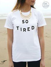 * SO TIRED T-shirt Top Tumblr Fashion Blogger Slogan Funny Dope Fresh Hipster *
