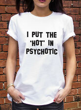 I put the hot in psychotic tshirt funny mean girls film tumblr hipster tee K417