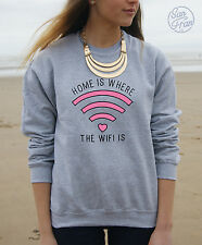 * Home Is Where The Wifi Is Jumper Sweater Top Fashion Wi-Fi Tumblr Funny *