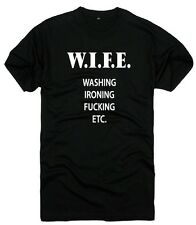 WIFE Washing Ironing F*cking Etc T-Shirt Silly Nasty College Humor Tee Novelty