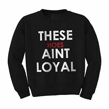 THESE HOES AIN'T LOYAL CHRIS BROWN LIL WAYNE HIP HOPE MUSIC UNISEX SWEATSHIRT