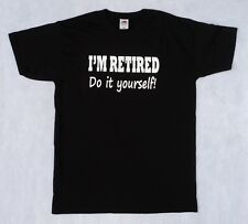 I'm Retired do it yourself! T shirt, Funny Retirement gift present idea t-shirt