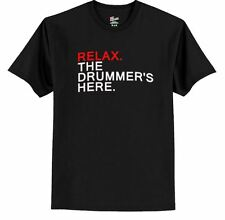 Relax. The Drummer's Here. - funny  T-shirt FREE SHIPPING