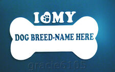 "PERSONALIZED ""I LOVE MY"" DOG BREED NAME IN A BONE, PAW & HEART, VINYL DECAL- E-N"
