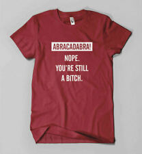 Abracadabra Nope You're Still A Bitch T-shirt | Funny Parody Tee Mens Girls Top
