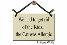 We had to get rid of the Kids...The Cat was Allergic - Sign