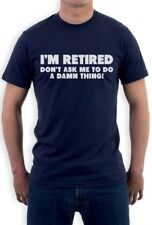 I'm Retired Don't Ask Me To Do A Damn Thing - Funny T-Shirt Retirement Gift Idea
