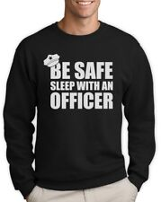 Be Safe Sleep With An Officer - Policeman Funny Police Cop Sweatshirt Gift Idea