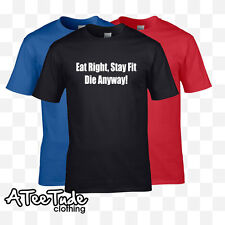Eat Right, Stay Fit Die Anyway Funny T Shirt